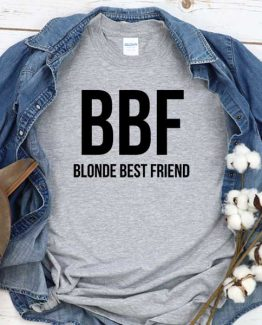 T-Shirt BBF Blonde Best Friend men women crew neck tee. Printed and delivered from USA or UK