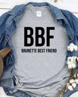 T-Shirt BBF Brunette Best Friend men women crew neck tee. Printed and delivered from USA or UK