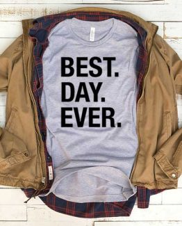 T-Shirt Best Day Ever men women funny graphic quotes tumblr tee. Printed and delivered from USA or UK.
