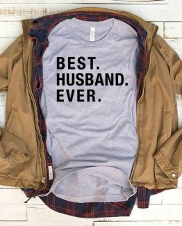 T-Shirt Best Husband Ever men women funny graphic quotes tumblr tee. Printed and delivered from USA or UK.