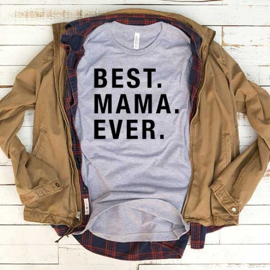T-Shirt Best Mama Ever men women funny graphic quotes tumblr tee. Printed and delivered from USA or UK.
