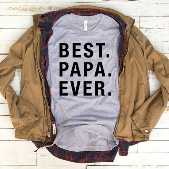 T-Shirt Best Papa Ever men women funny graphic quotes tumblr tee. Printed and delivered from USA or UK.