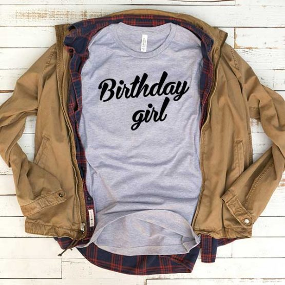 T-Shirt Birthday Girl men women funny graphic quotes tumblr tee. Printed and delivered from USA or UK.