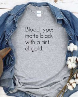 T-Shirt Blood Type Matte Black With A Hint Of Gold men women crew neck tee. Printed and delivered from USA or UK