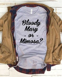 T-Shirt Bloody Mary Or Mimosa men women funny graphic quotes tumblr tee. Printed and delivered from USA or UK.