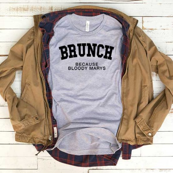 T-Shirt Brunch Because Bloody Marys men women funny graphic quotes tumblr tee. Printed and delivered from USA or UK.