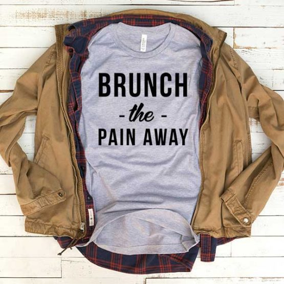 T-Shirt Brunch The Pain Away men women funny graphic quotes tumblr tee. Printed and delivered from USA or UK.