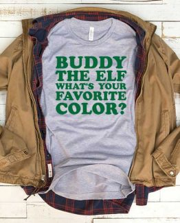 T-Shirt Buddy The Elf What's Your Favorite Color men women funny graphic quotes tumblr tee. Printed and delivered from USA or UK.