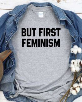 T-Shirt But First Feminism men women crew neck tee. Printed and delivered from USA or UK