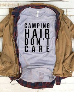T-Shirt Camping Hair Don't Care men women funny graphic quotes tumblr tee. Printed and delivered from USA or UK.