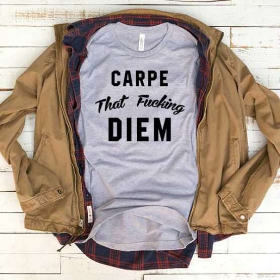 T-Shirt Carpe That Fucking Diem men women funny graphic quotes tumblr tee. Printed and delivered from USA or UK.