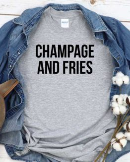 T-Shirt Champagne And Fries men women crew neck tee. Printed and delivered from USA or UK