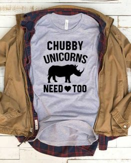 T-Shirt Chubby Unicorn Need Love Too men women funny graphic quotes tumblr tee. Printed and delivered from USA or UK.