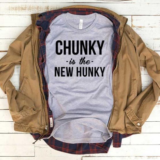 T-Shirt Chunky Is The New Hunky men women funny graphic quotes tumblr tee. Printed and delivered from USA or UK.