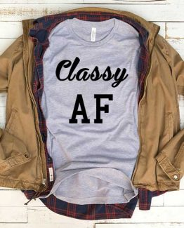 T-Shirt Classy AF men women funny graphic quotes tumblr tee. Printed and delivered from USA or UK.