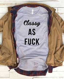T-Shirt Classy As Fuck men women funny graphic quotes tumblr tee. Printed and delivered from USA or UK.
