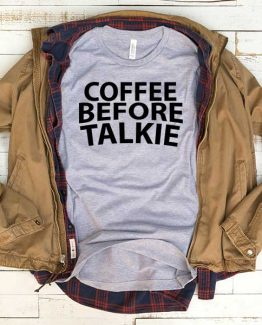 T-Shirt Coffee Before Talkie men women funny graphic quotes tumblr tee. Printed and delivered from USA or UK.