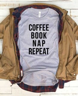 T-Shirt Coffee Book Nap Repeat men women funny graphic quotes tumblr tee. Printed and delivered from USA or UK.