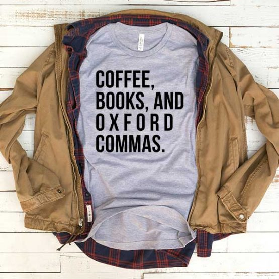 T-Shirt Coffee Books And Oxford Commas men women funny graphic quotes tumblr tee. Printed and delivered from USA or UK.