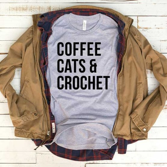 T-Shirt Coffee Cats And Crochet men women funny graphic quotes tumblr tee. Printed and delivered from USA or UK.