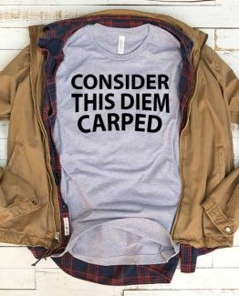 T-Shirt Consider This Diem Carped men women funny graphic quotes tumblr tee. Printed and delivered from USA or UK.
