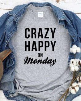 T-Shirt Crazy Happy On Monday men women crew neck tee. Printed and delivered from USA or UK
