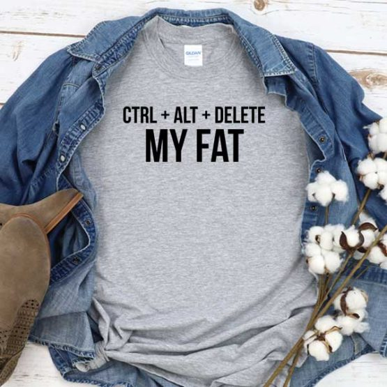 T-Shirt Ctrl Alt Delete My Fat men women crew neck tee. Printed and delivered from USA or UK
