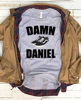 T-Shirt Damn Daniel Copy men women funny graphic quotes tumblr tee. Printed and delivered from USA or UK.