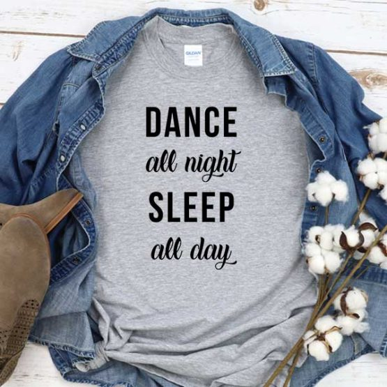 T-Shirt Dance All Night Sleep All Day men women crew neck tee. Printed and delivered from USA or UK