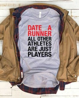T-Shirt Date A Runner All Other Athletes Are Just Players men women funny graphic quotes tumblr tee. Printed and delivered from USA or UK.