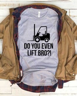 T-Shirt Do You Even Lift Bro men women funny graphic quotes tumblr tee. Printed and delivered from USA or UK.