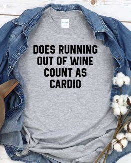 T-Shirt Does Running Out Of Wine Count As Cardio men women crew neck tee. Printed and delivered from USA or UK