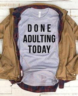 T-Shirt Done Adulting Today men women funny graphic quotes tumblr tee. Printed and delivered from USA or UK.