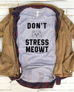 T-Shirt Dont Stess Meowt men women funny graphic quotes tumblr tee. Printed and delivered from USA or UK.
