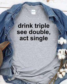 T-Shirt Drink Triple See Double men women crew neck tee. Printed and delivered from USA or UK