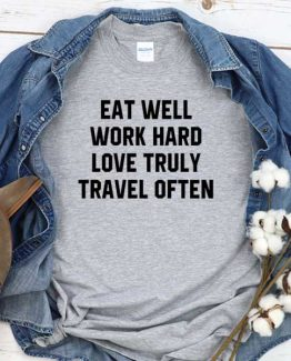 T-Shirt Eat Well Work Hard Love Truly Travel Often men women crew neck tee. Printed and delivered from USA or UK