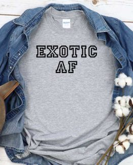 T-Shirt Exotic Af men women crew neck tee. Printed and delivered from USA or UK
