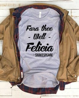 T-Shirt Fara Thee Well Felicia men women funny graphic quotes tumblr tee. Printed and delivered from USA or UK.