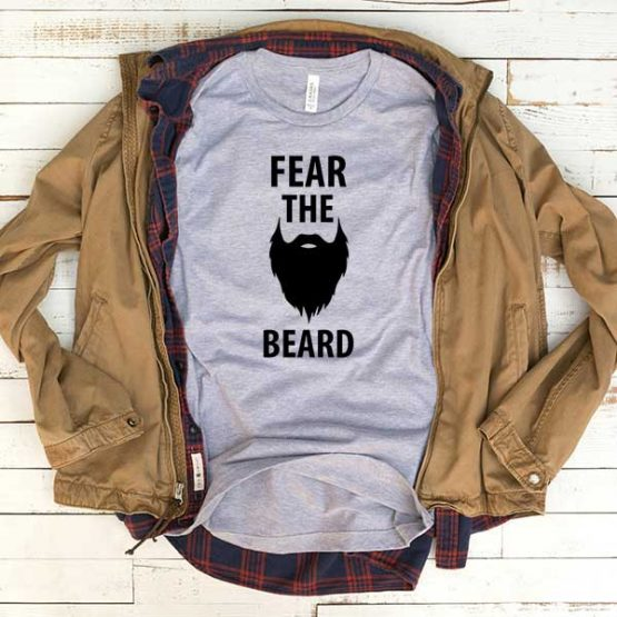 T-Shirt Fear The Beard men women funny graphic quotes tumblr tee. Printed and delivered from USA or UK.