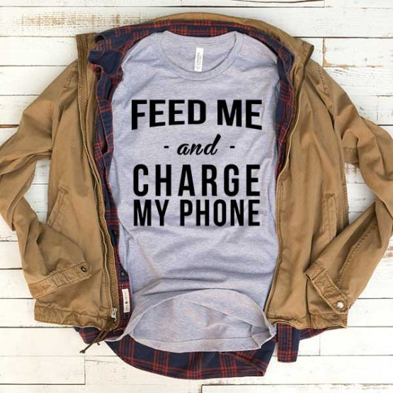 T-Shirt Feed Me And Charge My Phone men women funny graphic quotes tumblr tee. Printed and delivered from USA or UK.