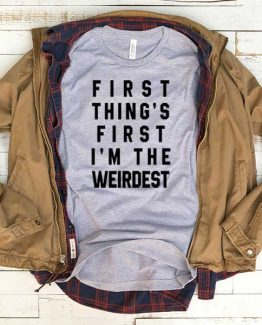 T-Shirt First Thing First I'm The Weirdest Santa men women funny graphic quotes tumblr tee. Printed and delivered from USA or UK.