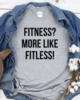 T-Shirt Fitness More Like Fitless men women crew neck tee. Printed and delivered from USA or UK