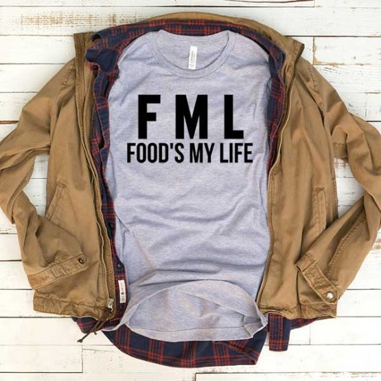 T-Shirt FML Food's My Life men women funny graphic quotes tumblr tee. Printed and delivered from USA or UK.