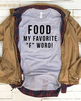 T-Shirt Food My Favorite F Word men women funny graphic quotes tumblr tee. Printed and delivered from USA or UK.
