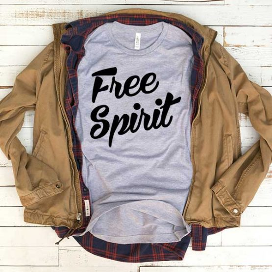 T-Shirt Free Spirit men women funny graphic quotes tumblr tee. Printed and delivered from USA or UK.