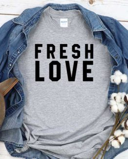 T-Shirt Fresh Love men women crew neck tee. Printed and delivered from USA or UK