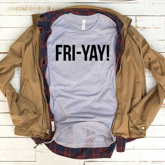 T-Shirt Fri Yay men women funny graphic quotes tumblr tee. Printed and delivered from USA or UK.