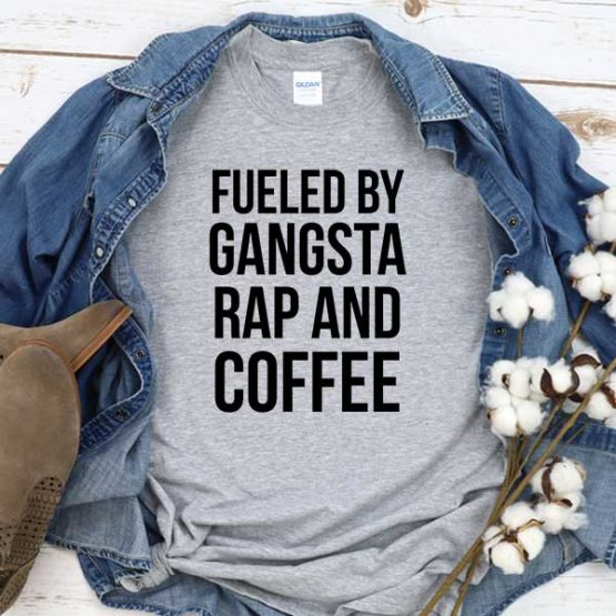 T-Shirt Fueled By Gangsta Rap And Coffee men women round neck tee. Printed and delivered from USA or UK