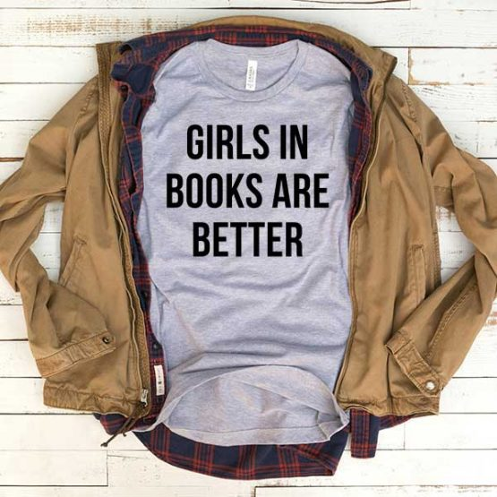 T-Shirt Girls In Books Are Better men women funny graphic quotes tumblr tee. Printed and delivered from USA or UK.