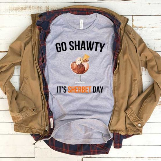 T-Shirt Go Shawty It's Sherbet Day men women funny graphic quotes tumblr tee. Printed and delivered from USA or UK.